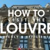 How To Visit the Louvre Quickly and Efficiently